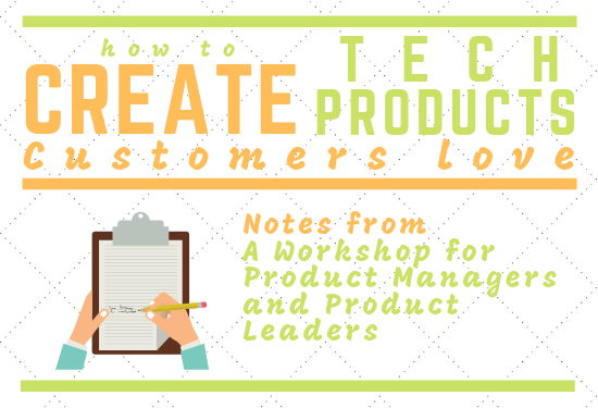 "Product Development Process -notes on ""How to Create Tech Products Customers Love"""