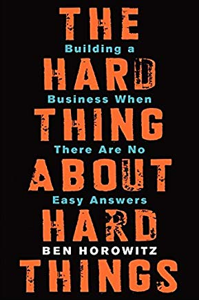 """The Hard Thing About Hard Things"" by Ben Horowitz"