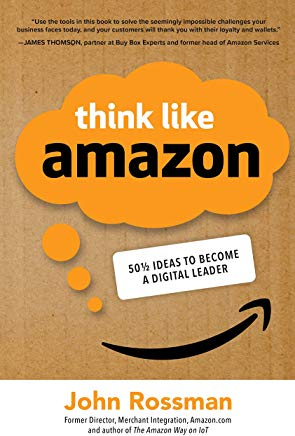 """Think Like Amazon - 50 1/2 ways to become a digital leader"" by John Rossman"