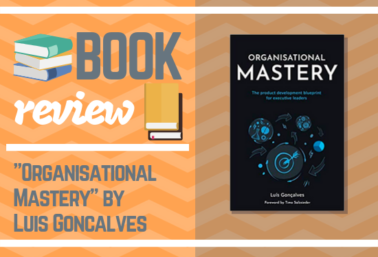 """Organisational Mastery"" by Luis Goncalves - a book review"